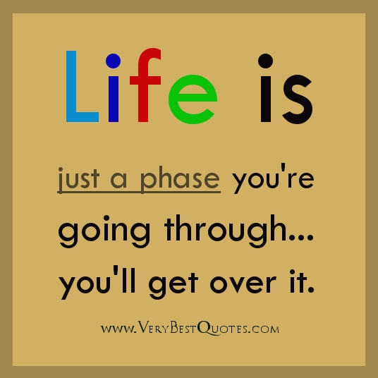 life-is-just-a-phase-youre-going-through-youll-get-over-it